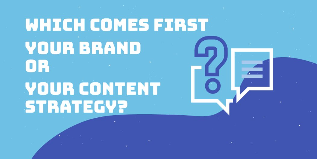 Which comes first, your brand or your content strategy?