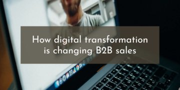 How Digital Transformation Is Changing B2B Sales
