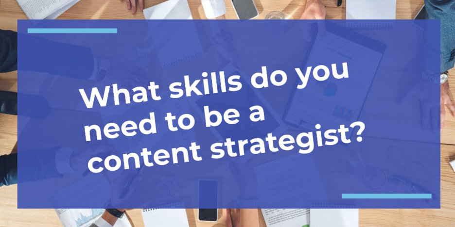 What skills do you need to be a content strategist?